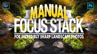 How I Focus Stack MANUALLY for Incredibly SHARP Landscape Photos
