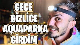 GECE GİZLİCE AQUAPARK 'TA KALMAK!!