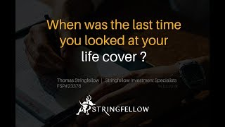 When last did you look at your life cover?