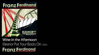 Wine in the Afternoon - Eleanor Put Your Boots On [2006] - Franz Ferdinand