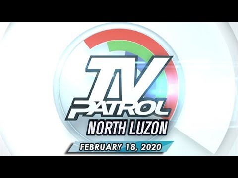 [ABS-CBN]  TV Patrol North Luzon – February 18, 2020