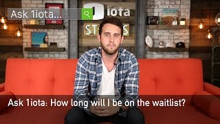 Ask 1iota: How Long Will I Be On The Waitlist?