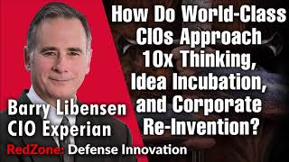 How Do World Class CIOs Approach, 10x Thinking, Idea Incubation, Corp Re-Invention?