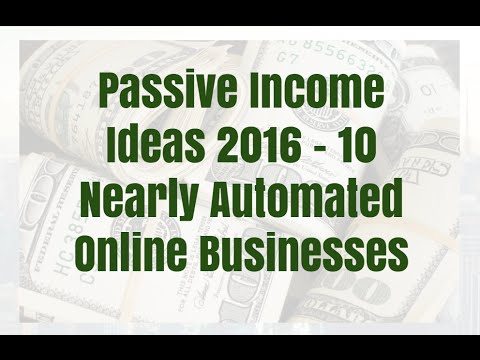 Passive Income Ideas 2016 – 10 Nearly Automated Online Businesses