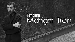 Sam Smith - Midnight Train (Lyrics)