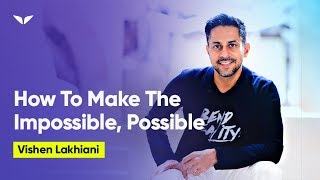 How To Make The Impossible, Possible | Vishen Lakhiani