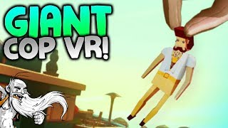 "Giant Cop VR Gameplay - ""PECKERS AND HOO-HAHS!!!"" HTC Vive Virtual Reality Let's Play"