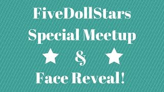 FiveDollStars Meetup and FACE REVEAL!