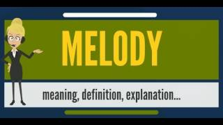 What is MELODY? What does MELODY mean? MELODY meaning, definition, explanation & pronunciation