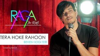 Tera Hoke Rahoon | Arijit Singh | Behen Hogi Teri | Cover By Raga