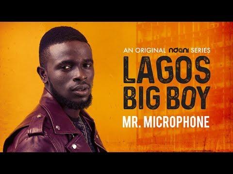 Lagos Big Boy S1E1 : Mr. Microphone