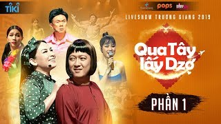 Qua Tây Lấy Dzợ - Phần 1   Liveshow Trường Giang 2019   Phi Nhung, Chí Tài, Khả Như, Đông Nhi