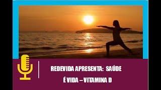 Rede Vida   Saúde é Vida (Vitamina D)