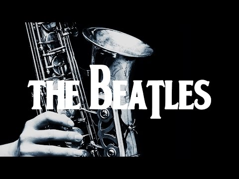 Smooth Jazz Beatles   Instrumental Covers of Popular Beatles Songs on Saxophone