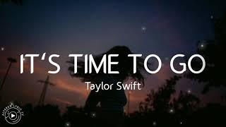 Taylor Swift - it's time to go   Lyrics HQ Audio