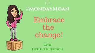 Embrace the change #MondayMoan