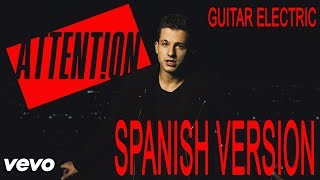 Charlie Puth - Attention (HeyKzador Guitar Electric - Spanish Version)