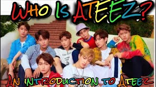 Who Is ATEEZ? || An Introduction To ATEEZ (Unhelpful Guide)