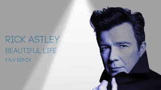 Rick Astley   Beautiful Life ( ENV REMIX )