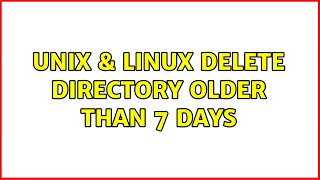 Unix & Linux: delete directory older than 7 days (3 Solutions!!)