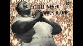 Mahalia Jackson ~ You'll Never Walk Alone
