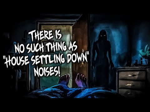 What Do I Hear At Night! | There Is No Such Thing As ''House Settling Down'' Noises | A Horror Story