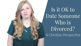 Is it OK to Date Someone Who is Divorced? | Christian Dating | Coach Melannie