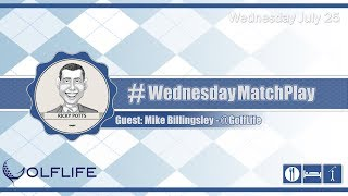 #WednesdayMatchPlay with Mike Billingsley from Golf Life