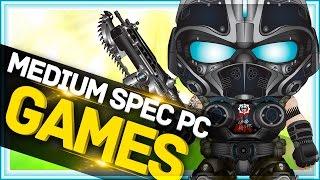 Top 10 - MEDIUM spec pc games
