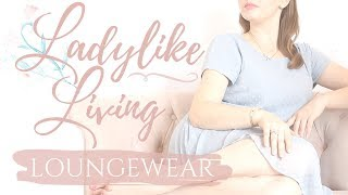 HOW TO DRESS MORE FEMININE AT HOME | LOUNGEWEAR | LADYLIKE LIVING