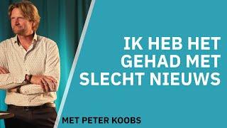 Ik heb het gehad met slecht nieuws   Peter Koobs