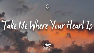Q - Take Me Where Your Heart Is (lyrics) - YouTube