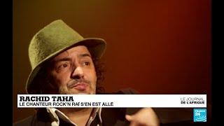 """Émission spéciale : Rachid Taha, """"le roi du rock'n raï"""", s'en est allé"""