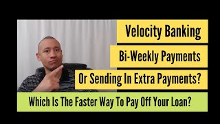 Which Is The Faster Way To Pay Off A Mortgage Between Velocity Banking Bi-Weekly Or Extra Payments?