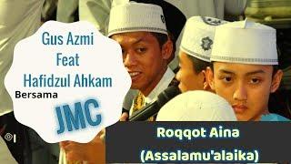 """""""Roqqot Aina (Assalamu'alaika)"""" Gus Azmi Feat Hafidzul Ahkam Bersama JMC"""
