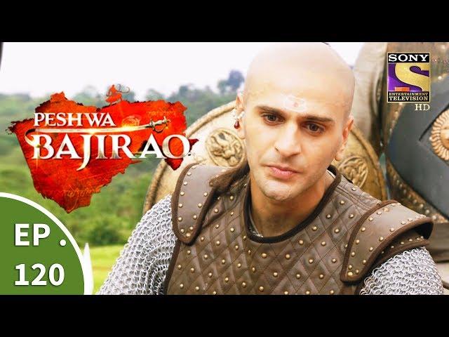 Peshwa Bajirao – 7th July 2017 – Episode 120 – Full Episode | SET TV