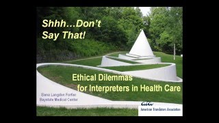 Shhh...Don't Say That! Ethical Dilemmas for Interpreters in Health Care