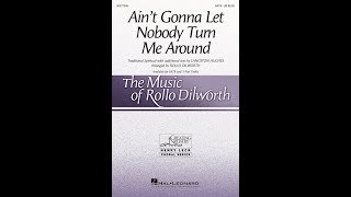 Ain't Gonna Let Nobody Turn Me Around (SATB) - Arranged by Rollo Dilworth