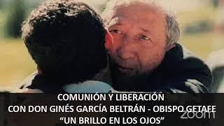 Comunión y Liberación Getafe con Monseñor Ginés García Beltrán. Un brillo en los ojos (1:05:31)