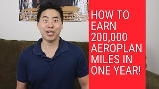 How to Earn 200,000 Aeroplan Miles In One Year! (Published October 2018)