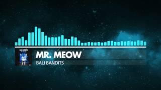 [Progressive House] Bali Bandits - Mr. Meow