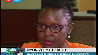 Health Digest: Professor  Anyang Nyong'o plans to improve healthcare in Kisumu county