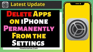 How to Delete Apps on iPhone Permanently From the Settings [2021]