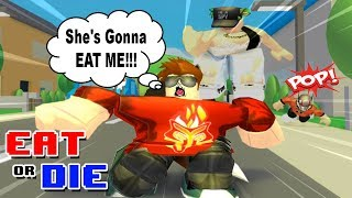ROBLOX EAT OR DIE! -- TAKING ON THE FATTEST PERSON IN THE GAME!
