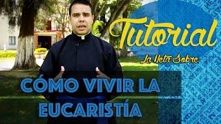 Tutorial: Cómo vivir la Eucaristía
