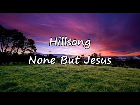 Hillsong - None But Jesus [with lyrics]