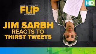 Jim Sarbh Reacts To Thirst Tweets   FLIP   Eros Now Original   All Episodes Streaming Now