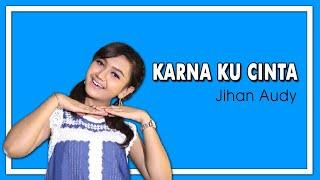 Download lagu Jihan Audy Karna Ku Cinta Mp3