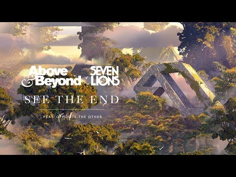 Above & Beyond & Seven Lions - See The End (Feat. Opposite The Other)