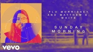 Flo Morrissey and Matthew E. White - Sunday Morning (Official Audio)